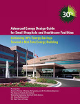 Advanced Energy Design Guide for Small Hospitals and Healthcare Facilities: Achieving 30% Energy Savings Toward a Net Zero Energy Building
