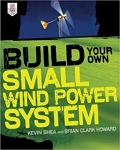 Build Your Own Small Wind Power System/Kevin Shea & Brian Clark Howard