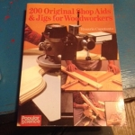 200 Original Shop Aids & Jigs for Woodworkers